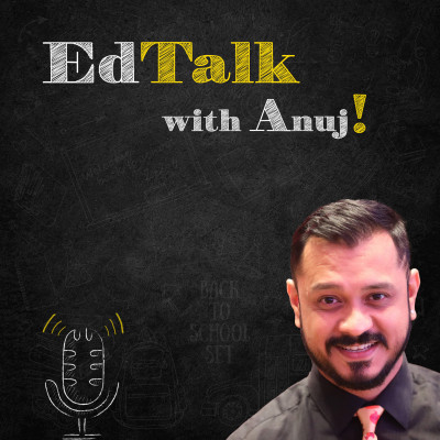 EdTalk with Anuj!