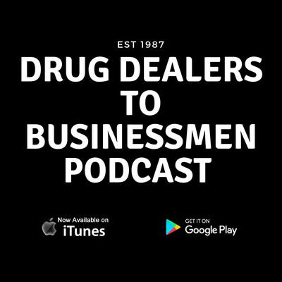 Drug Dealers to Businessmen Podcast