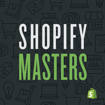 Shopify Masters | The ecommerce business and marketing podcast for ambitious entrepreneurs