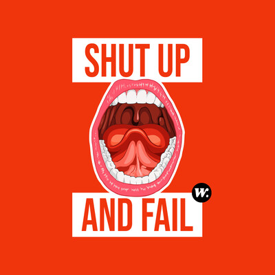 Shut Up and Fail