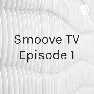 Smoove TV Episode 1
