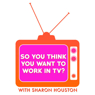 So You Think You Want To Work In TV?