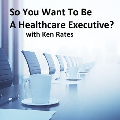 So You Want To Be A Healthcare Executive?