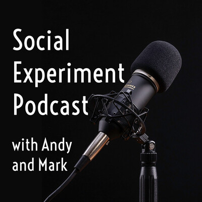 Social Experiment Podcast with Andy & Mark