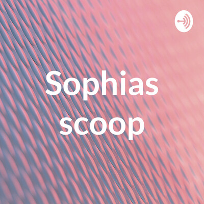 Sophias scoop