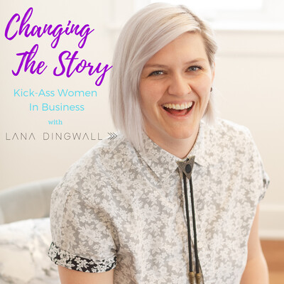 Changing The Story with Lana Dingwall