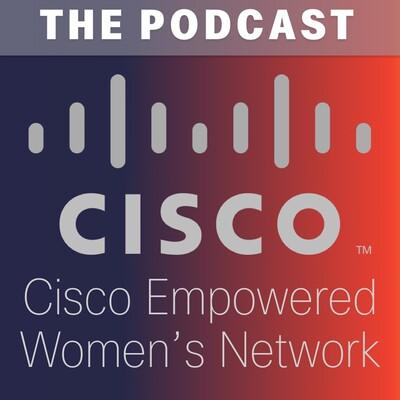Cisco Empowered Women's Network Podcast