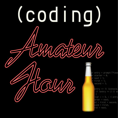 Coding Amateur Hour — Stories and Banter about Javascript and the Web