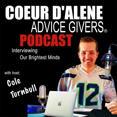 Coeur d 'Alene Advice Givers: Interviewing Our Brightest Minds | Thought-Leaders | Business Owners | Entrepreneurs | Cole Turnbull
