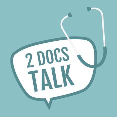 2 Docs Talk: Medicine | Health | Healthcare Policy | Evidence Based Medicine
