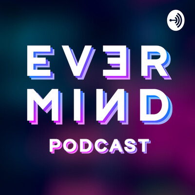 EVER_MIND Podcast