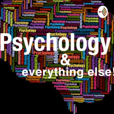Psychology & Everything else