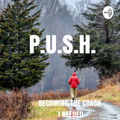 PUSH Becoming the Coach I Needed
