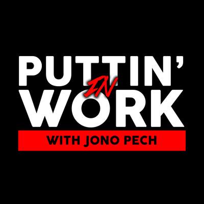 Puttin' In Work with Jono Pech