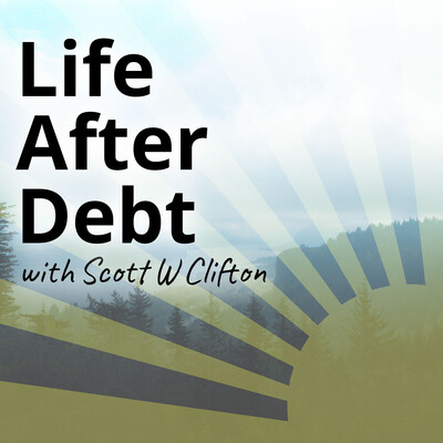 Life After Debt with Scott W Clifton