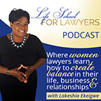 Life School For Lawyers » Life School for Lawyers Podcast, with Lakeshia Ekeigwe