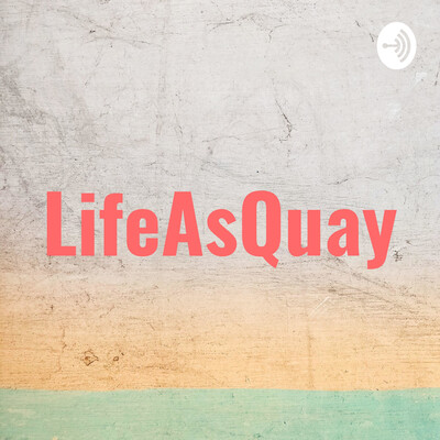 LifeAsQuay