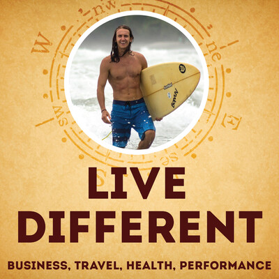 Live Different Podcast: Business   Travel   Health   Performance
