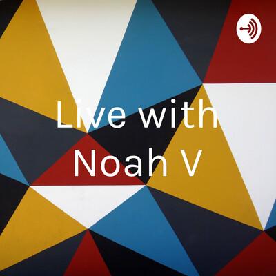 Live with Noah V