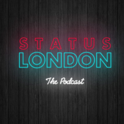 Status London The Podcast