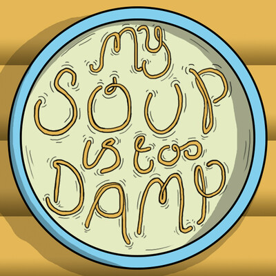 MY SOUP IS TOO DAMP!