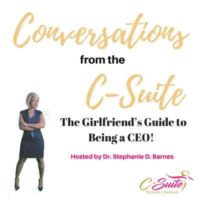 Conversations from the C-Suite. A Girlfriend's Guide to Being a CEO