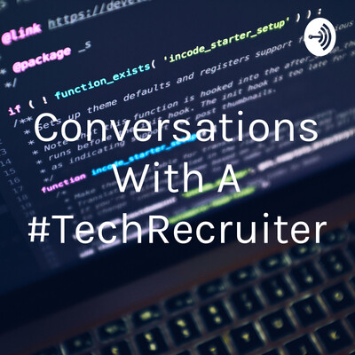 Conversations With A #TechRecruiter