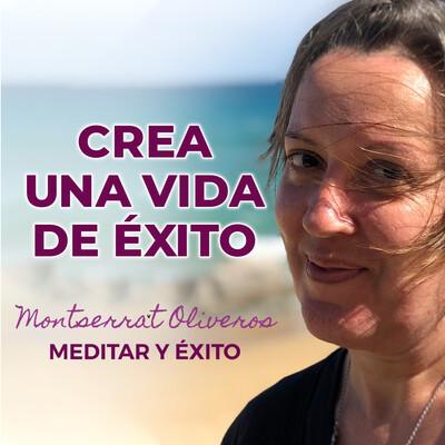 CREA UNA VIDA DE ÉXITO. Podcast de MeditaryÉxito