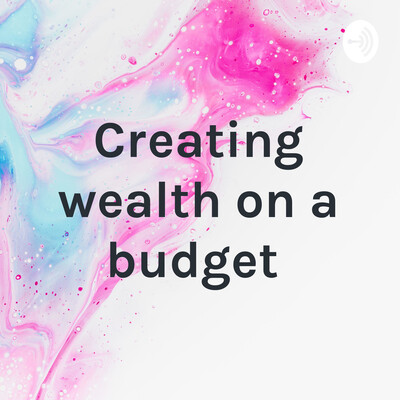 Creating wealth on a budget