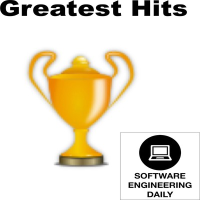 Greatest Hits – Software Engineering Daily