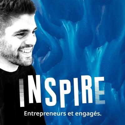 Inspire - Le podcast des entrepreneurs engagés
