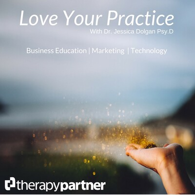 Love Your Practice Podcast from Therapy Partner | Marketing | Business Strategy | Small Business Growth