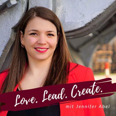 Love. Lead. Create. Herzensprojekte entdecken und erfolgreich realisieren