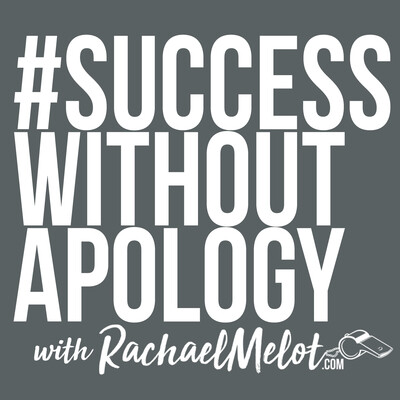 Success Without Apology Podcast with Rachael Melot