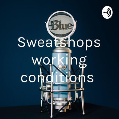 Sweatshops working conditions