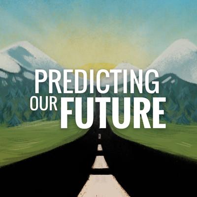 Predicting Our Future