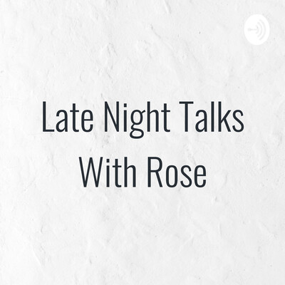 Late Night Talks With Rose