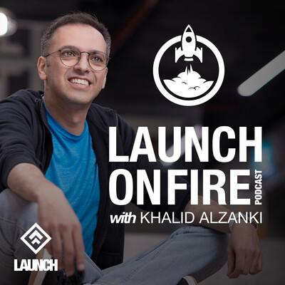 LAUNCH ON FIRE with Khalid Alzanki