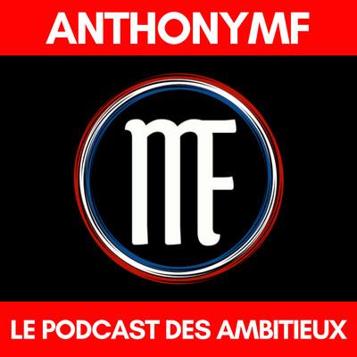 LE PODCAST DES AMBITIEUX   AnthonyMF