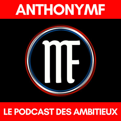LE PODCAST DES AMBITIEUX | AnthonyMF