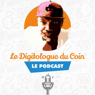 Le Podcast du Digitologue du Coin
