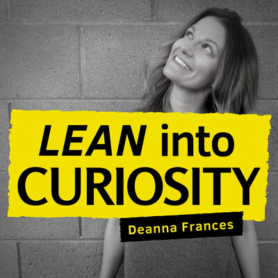 Lean Into Curiosity