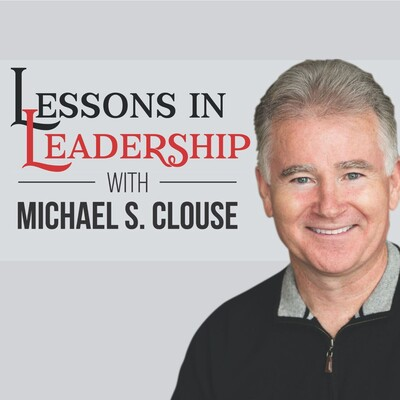 Lessons in Leadership with Michael S. Clouse