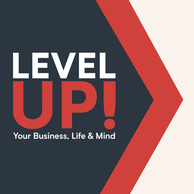 Level Up! Your Business, Life & Mind