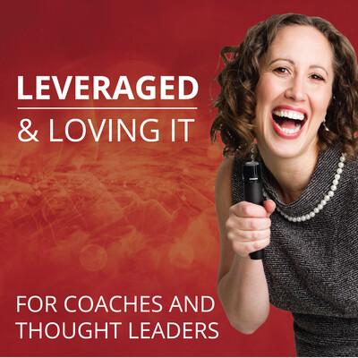 Leveraged & Loving It Podcast