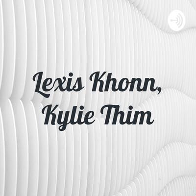 Lexis Khonn, Kylie Thim