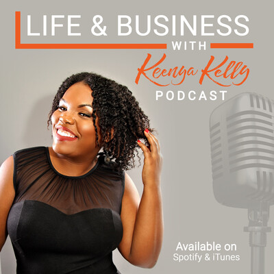 Life and Business With Keenya Kelly
