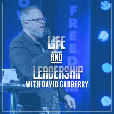 Life and Leadership with David Gadberry