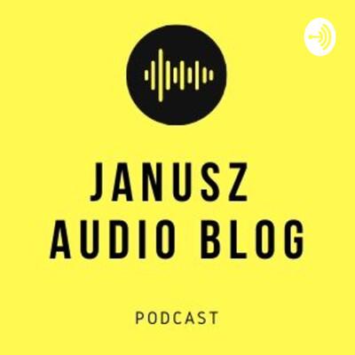 Janusz Audio Blog - Podcast