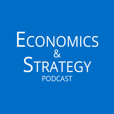 Economics & Strategy Podcast